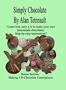 Simply Chocolate - Step By Step Instructions by Alan Tetreault