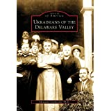 Ukrainians of the Delaware Valley (Images of America) ~ Alexander Lushnycky