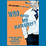 Who Moved My BlackBerry?: The Martin Lukes Chronicles | Lucy Kellaway,Martin Lukes