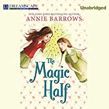 The Magic Half (       UNABRIDGED) by Annie Barrows Narrated by Cris Dukehart