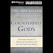 Counterfeit Gods: The Empty Promises of Money, Sex, and Power, and the Only Hope that Matters | [Timothy Keller]