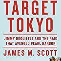 Target Tokyo: Jimmy Doolittle and the Raid That Avenged Pearl Harbor Audiobook by James M. Scott Narrated by L. J. Ganser