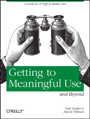 Getting to Meaningful Use and Beyond: A Guide for IT Staff in Health Care