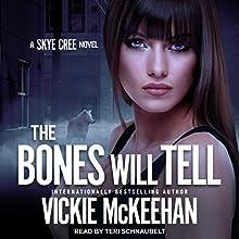 The Bones Will Tell: Skye Cree Series, Book 2 Audiobook by Vickie McKeehan Narrated by Teri Schnaubelt