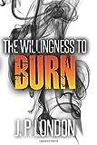 The Williingness to Burn