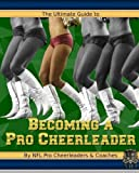 The Ultimate Guide to Becoming a Pro Cheerleader, 2nd Edition