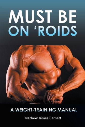 Must Be on \'Roids : A Weight-Training Manual