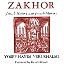Zakhor: Jewish History and Jewish Memory (The Samuel and Althea Stroum Lectures in Jewish Studies) (       UNABRIDGED) by Yosef Hayim Yerushalmi Narrated by Aze Fellner