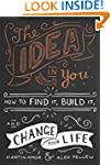 The Idea in You: How to Find It, Buil...