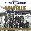 The Wild Blue: The Men and Boys Who Flew the B-24s Over Germany Audiobook by Stephen E. Ambrose Narrated by Jeffrey DeMunn