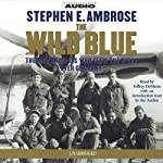 The Wild Blue: The Men and Boys Who Flew the B-24s Over Germany | Stephen E. Ambrose