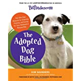 Petfinder.com The Adopted Dog Bible: Your One-Stop Resource for Choosing, Training, and Caring for Your Sheltered or Rescued Dog ~ Kim Saunders