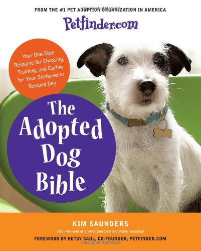 Petfinder. com The Adopted Dog Bible: Your One-Stop Resource for Choosing, Training, and Caring for Your Sheltered or Rescued Dog