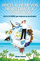 Vivez la vie de vos r�ves gr�ce � votre blog