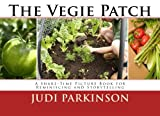 Judi Parkinson The Vegie Patch: A Share-Time Picture Book for Reminiscing and Storytelling: 4 (Non-Verbal Reminiscent Books for People with Alzheimer's disease, Dementia and Memory Loss)