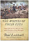 Paul LockhartsThe Whites of Their Eyes: Bunker Hill, the First American Army, and the Emergence of George Washington [Hardcover]2011