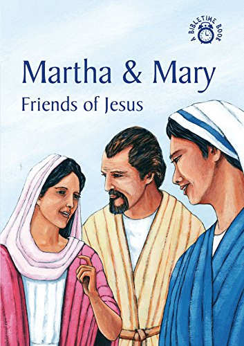 Martha and Mary: Friends of Jesus (Bibletime Books)