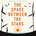 The Space Between the Stars Audiobook by Anne Corlett Narrated by Mary Woodvine