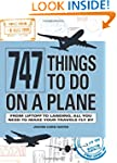 747 Things to Do on a Plane: From Lif...