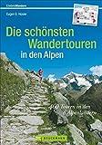 Wandertouren Alpen: 400 Touren in den 6 Alpenländern. Der Wanderführer für die Alpen mit Gipfeltouren und Hüttenwanderungen für ein ganzes Leben; die schönsten Touren zum Wandern in den Alpen