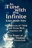In Tune with the Infinite (the Sources of Think and Grow Rich by Napoleon Hill & the Power of Positive Thinking by Norman Vincent Peale) Waldo Trine Ralph Waldo Trine