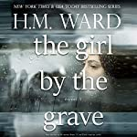 The Girl by the Grave: Novel 1 (Volume 1) | H.M. Ward