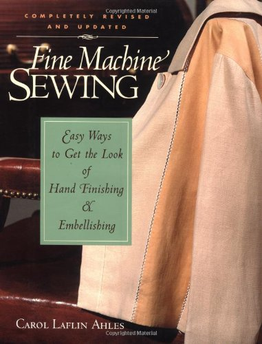 Fine Machine Sewing Revised Edition: Easy Ways to Get the Look of Hand Finishing and Embellishing (Vintage Sewing Machine Repair compare prices)