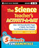 The Science Teachers Activity-A-Day, Grades 5-10: Over 180 Reproducible Pages of Quick, Fun Projects that Illustrate Basic Concepts