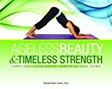 Ageless Beauty & Timeless Strength, A Woman's Guide to Building Upper Body Strength Without Special Equipment