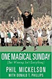 img - for One Magical Sunday by Phil Mickelson with Donald T. Phillips (2005-04-15) book / textbook / text book