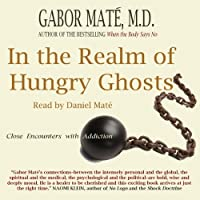 In the Realm of Hungry Ghosts: Close Encounters with Addiction (       UNABRIDGED) by Gabor Maté Narrated by Daniel Maté