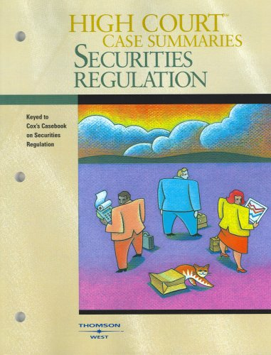 High Court Case Summaries on Securities Regulation (Keyed to Cox, 5th) (High Court Case Summaries)