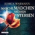 Manche Mädchen müssen sterben Hörbuch von Jessica Warman Gesprochen von: Judith Hoersch