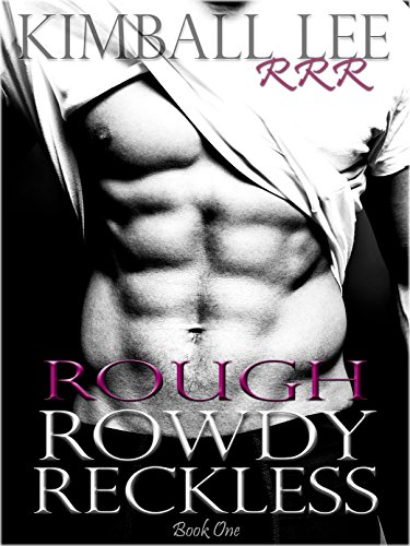 Rough Rowdy Reckless (RRR Series Book 1)