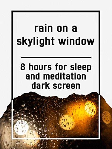 Rain on a skylight window, 8 hours for Sleep and Meditation, dark screen