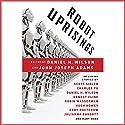 Robot Uprisings (       UNABRIDGED) by Daniel H. Wilson, John Joseph Adams (editor) Narrated by Emily Beresford, Tamara Marston, A.T. Chandler, Steve Baker, Robin Miles, Steven Menasche