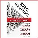 Robot Uprisings | Daniel H. Wilson,John Joseph Adams (editor)