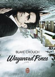 Wayward Pines, tome 1 par Blake Crouch