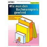"""Wie man den Bachmannpreis gewinnt: Gebrauchsanweisung zum Lesen und Schreibenvon """"Angela Leinen"""""""