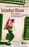 Istanbul Blues: Die Türkei zwischen Tradition und Moderne - Annette Großbongardt