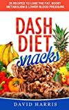Dash Diet Snacks: 25 Recipes To Lose The Fat, Boost Metabolism & Lower Blood Pressure