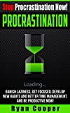 Procrastination: Stop Procrastination Now! - Banish Laziness, Get Focused, Develop New Habits And Better Time Management, And Be Productive Now! (Stop ... Time Mangement, Self Discipline, Focused)