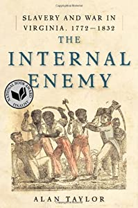 The Internal Enemy: Slavery and War in Virginia, 1772-1832 by Alan Taylor