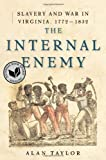 The Internal Enemy: Slavery and War in Virginia, 1772-1832 (0393073718) by Taylor, Alan