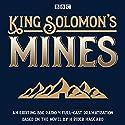 King Solomon's Mines: BBC Radio 4 full-cast dramatisation Radio/TV Program by H Rider Haggard Narrated by David Sturzaker, Tim McInnery,  full cast