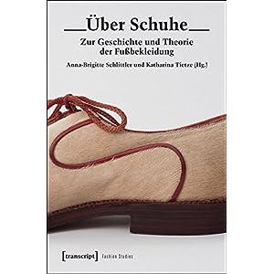 Über Schuhe: Zur Geschichte und Theorie der Fußbekleidung (Fashion Studies)