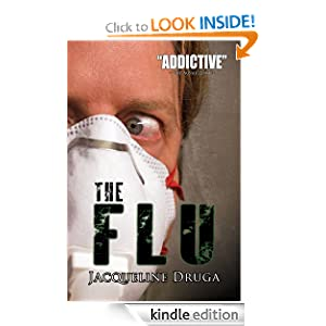 Free Kindle Book: The Flu (A Novel of the Outbreak), by Jacqueline Druga. Publisher: Permuted Press; 3 edition (November 9, 2011)