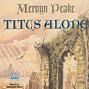 Titus Alone: Gormenghast Trilogy, Book 3 | [Mervyn Peake]