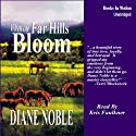 When the Far Hills Bloom: California Chronicles #1 (       UNABRIDGED) by Diane Noble Narrated by Kris Faulkner
