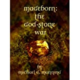 Mageborn: The God-Stone War (Book 4) ~ Michael G. Manning